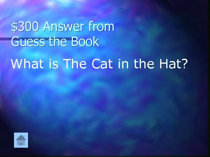 $300 Answer from Guess the Book What is The Cat in the Hat?