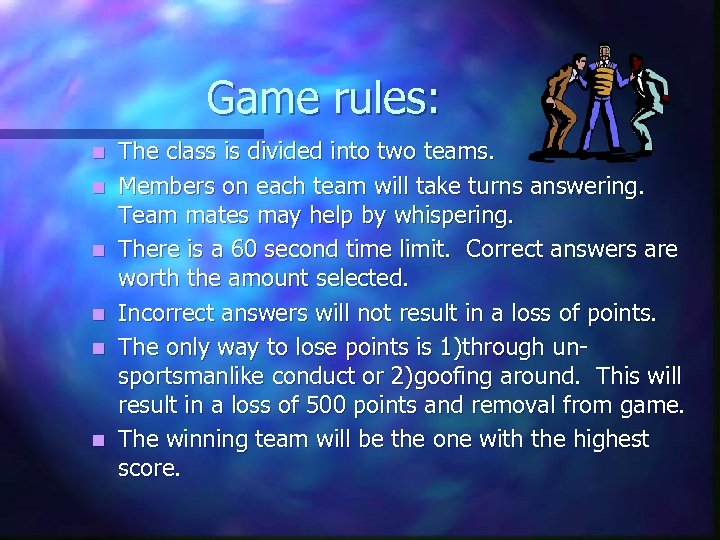 Game rules: n n n The class is divided into two teams. Members on