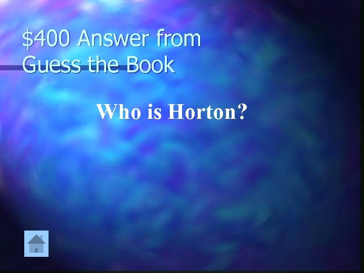 $400 Answer from Guess the Book Who is Horton?