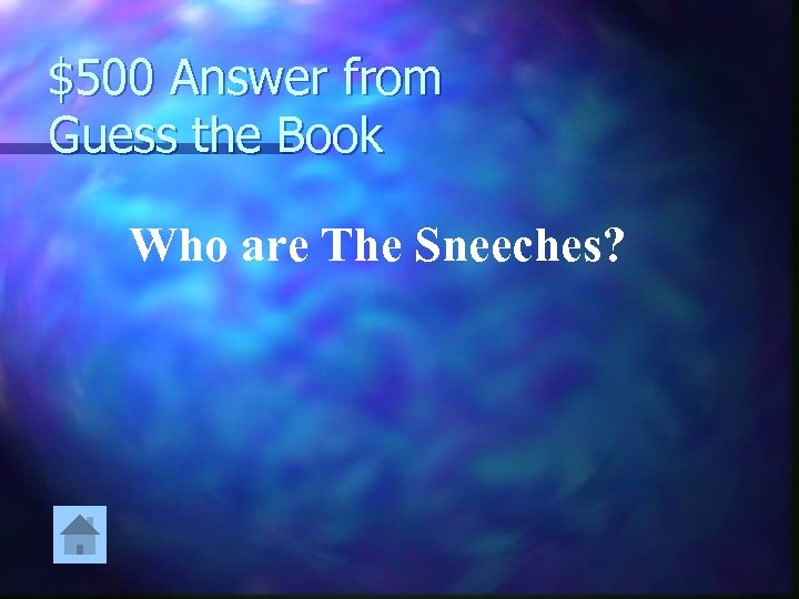 $500 Answer from Guess the Book Who are The Sneeches?