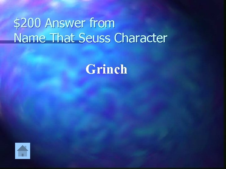 $200 Answer from Name That Seuss Character Grinch