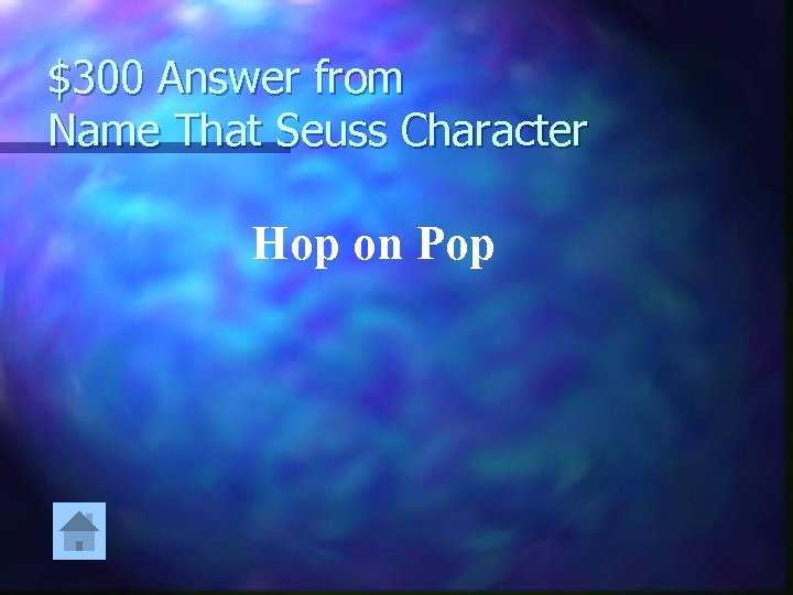 $300 Answer from Name That Seuss Character Hop on Pop