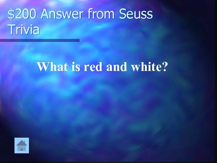 $200 Answer from Seuss Trivia What is red and white?