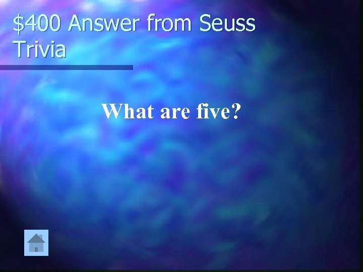 $400 Answer from Seuss Trivia What are five?