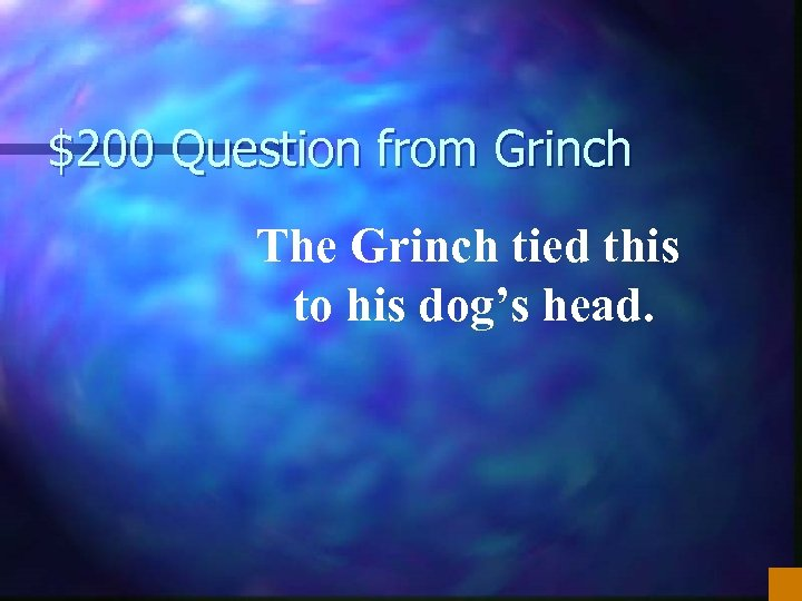 $200 Question from Grinch The Grinch tied this to his dog's head.