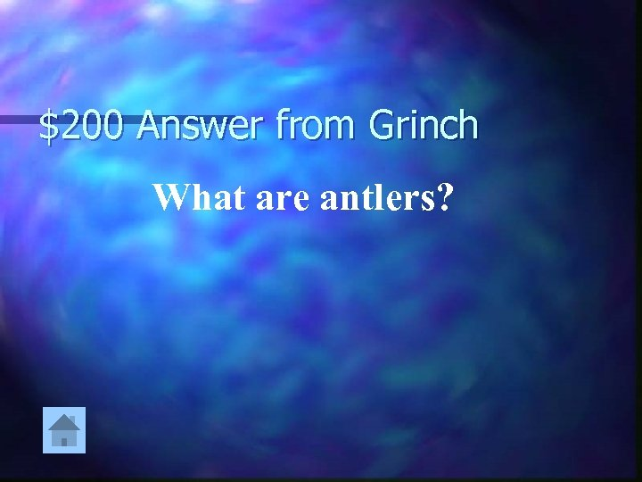 $200 Answer from Grinch What are antlers?