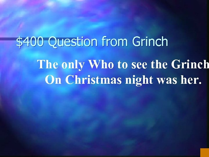 $400 Question from Grinch The only Who to see the Grinch On Christmas night