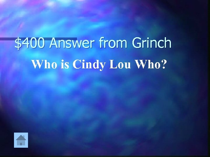 $400 Answer from Grinch Who is Cindy Lou Who?