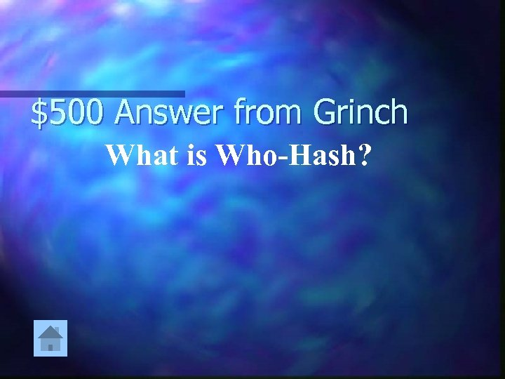 $500 Answer from Grinch What is Who-Hash?