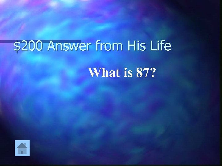 $200 Answer from His Life What is 87?