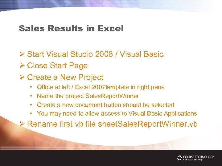 Sales Results in Excel Ø Start Visual Studio 2008 / Visual Basic Ø Close