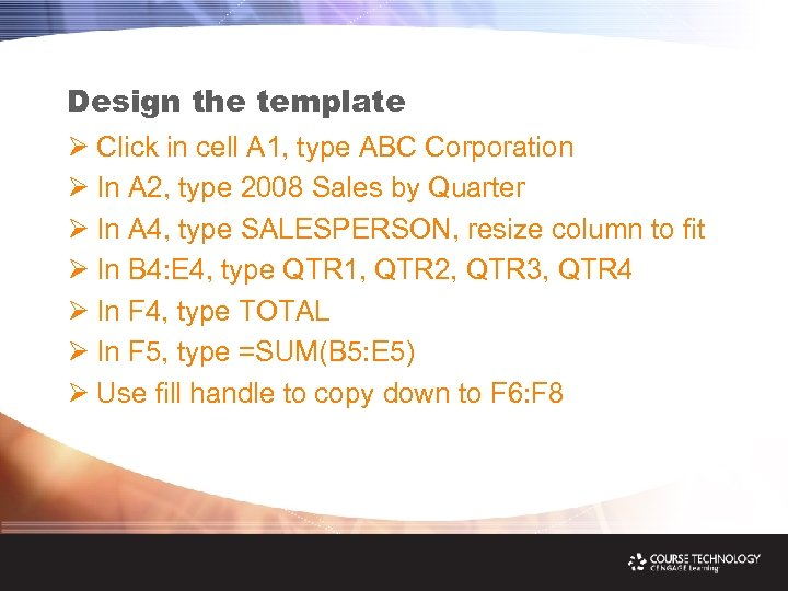 Design the template Ø Click in cell A 1, type ABC Corporation Ø In