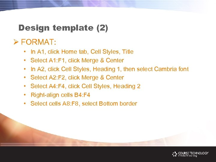 Design template (2) Ø FORMAT: • • In A 1, click Home tab, Cell
