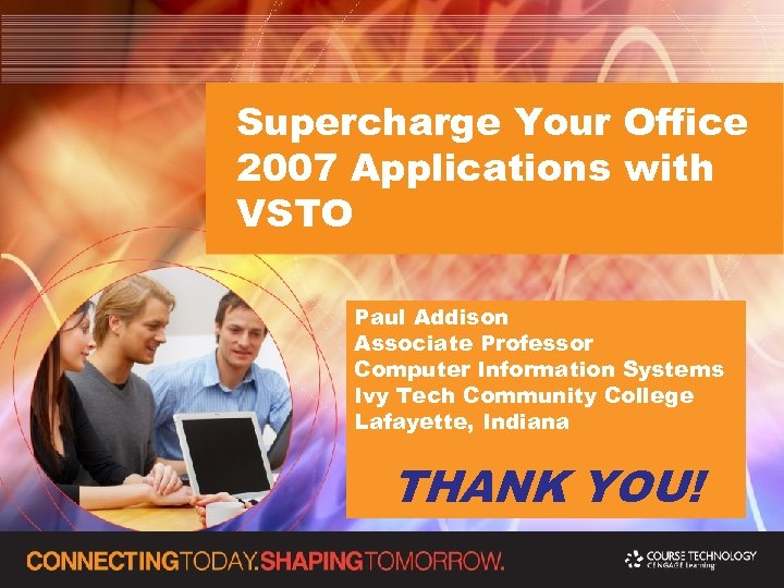 Supercharge Your Office 2007 Applications with VSTO Paul Addison Associate Professor Computer Information Systems