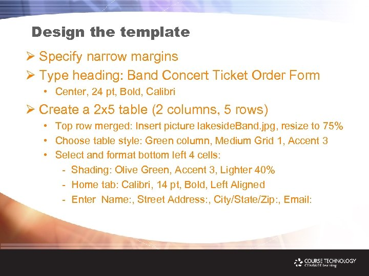 Design the template Ø Specify narrow margins Ø Type heading: Band Concert Ticket Order