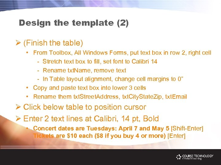 Design the template (2) Ø (Finish the table) • From Toolbox, All Windows Forms,