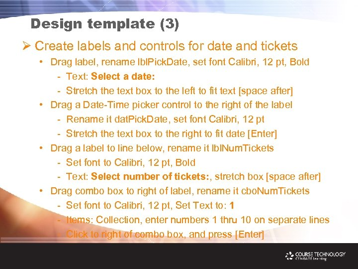 Design template (3) Ø Create labels and controls for date and tickets • Drag