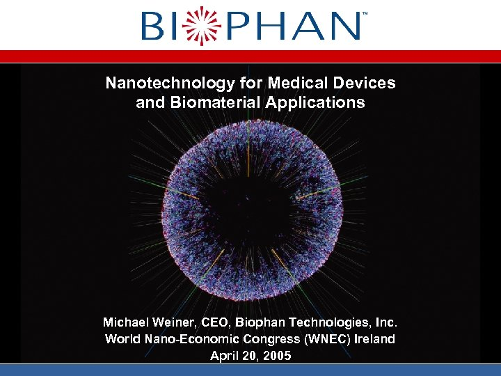 Nanotechnology for Medical Devices and Biomaterial Applications Michael Weiner, CEO, Biophan Technologies, Inc. World