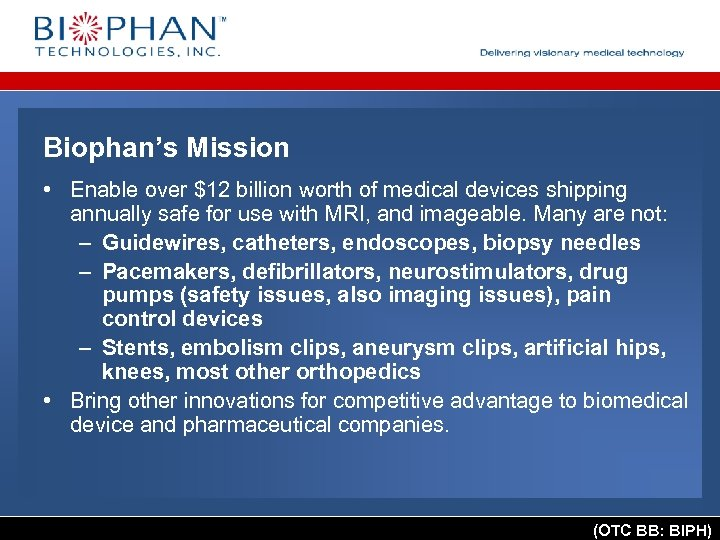 Biophan's Mission • Enable over $12 billion worth of medical devices shipping annually safe