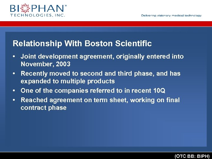 Relationship With Boston Scientific • Joint development agreement, originally entered into November, 2003 •