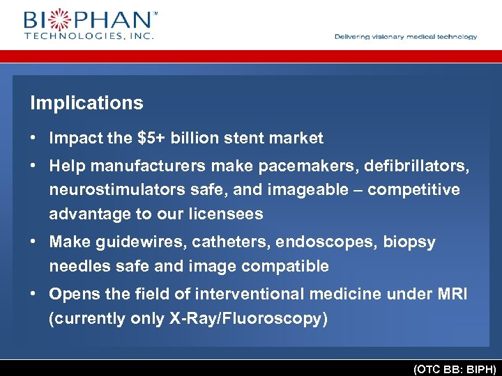 Implications • Impact the $5+ billion stent market • Help manufacturers make pacemakers, defibrillators,