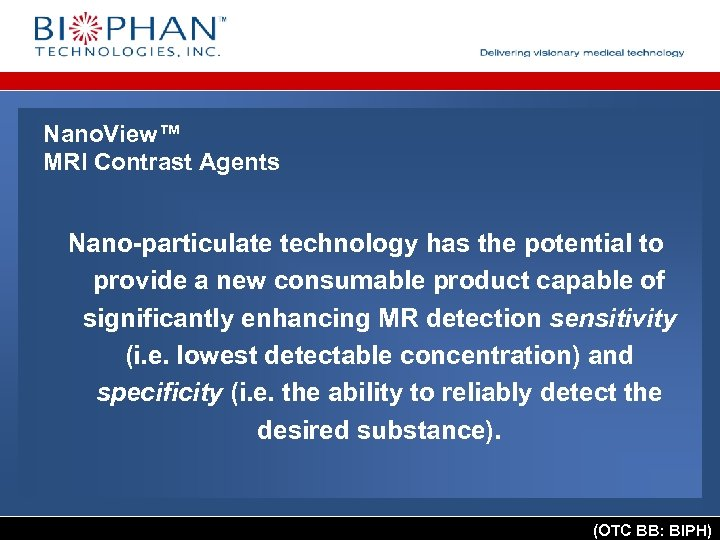 Nano. View™ MRI Contrast Agents Nano-particulate technology has the potential to provide a new