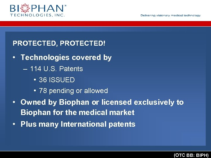PROTECTED, PROTECTED! • Technologies covered by – 114 U. S. Patents • 36 ISSUED