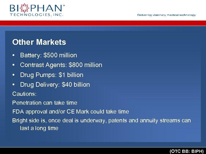 Other Markets • Battery: $500 million • Contrast Agents: $800 million • Drug Pumps: