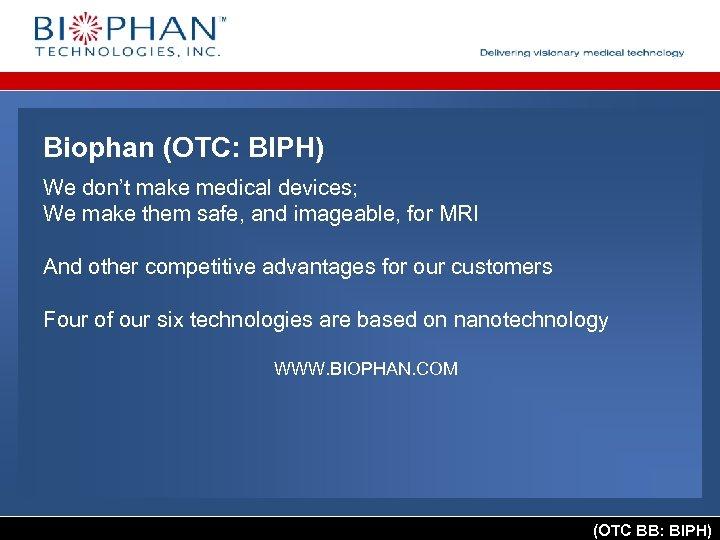 Biophan (OTC: BIPH) We don't make medical devices; We make them safe, and imageable,