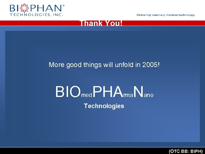 Thank You! More good things will unfold in 2005! BIO PHA N med rma
