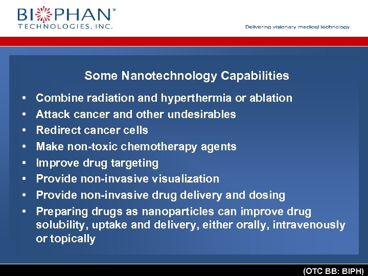 Some Nanotechnology Capabilities • • Combine radiation and hyperthermia or ablation Attack cancer and