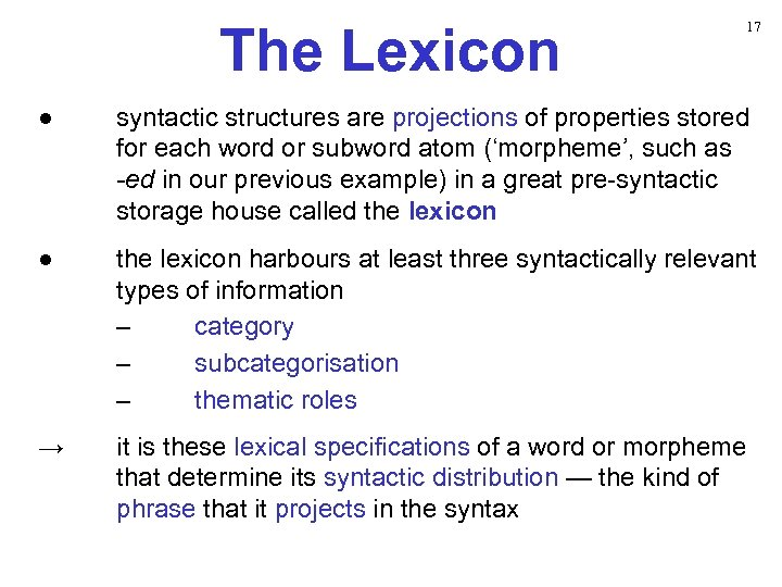 The Lexicon 17 ● syntactic structures are projections of properties stored for each word