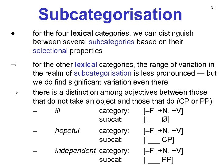 Subcategorisation 31 ● for the four lexical categories, we can distinguish between several subcategories