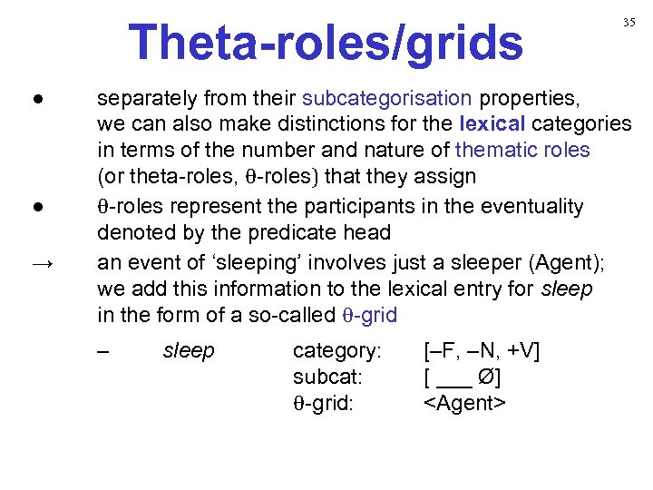 Theta-roles/grids ● ● → 35 separately from their subcategorisation properties, we can also make