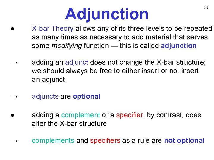 Adjunction 51 ● X-bar Theory allows any of its three levels to be repeated