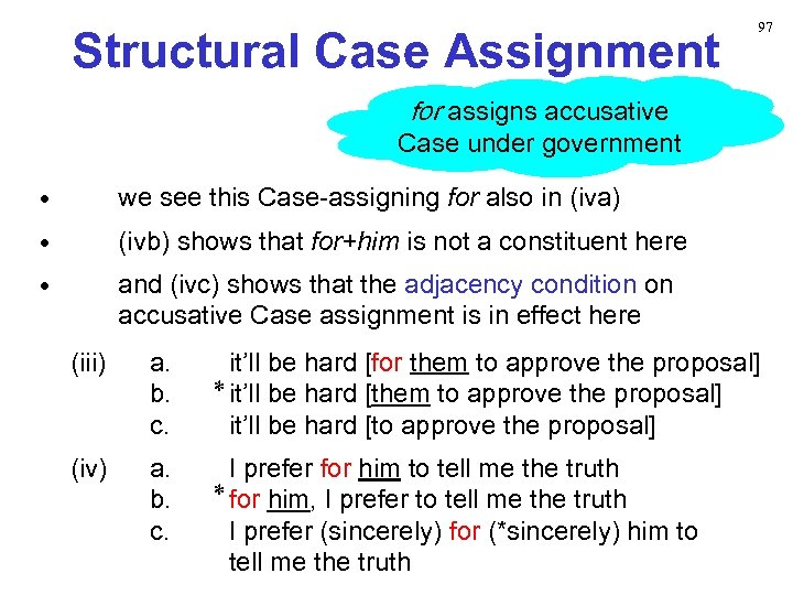 Structural Case Assignment 97 for assigns accusative Case under government • we see this