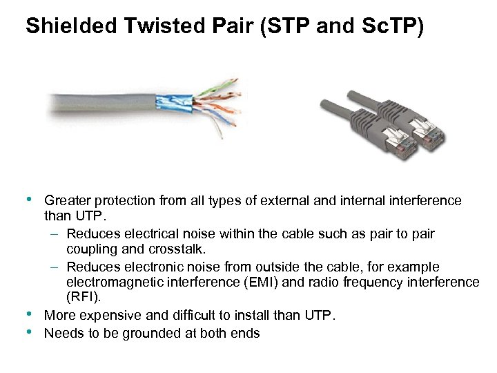 Shielded Twisted Pair (STP and Sc. TP) • • • Greater protection from all