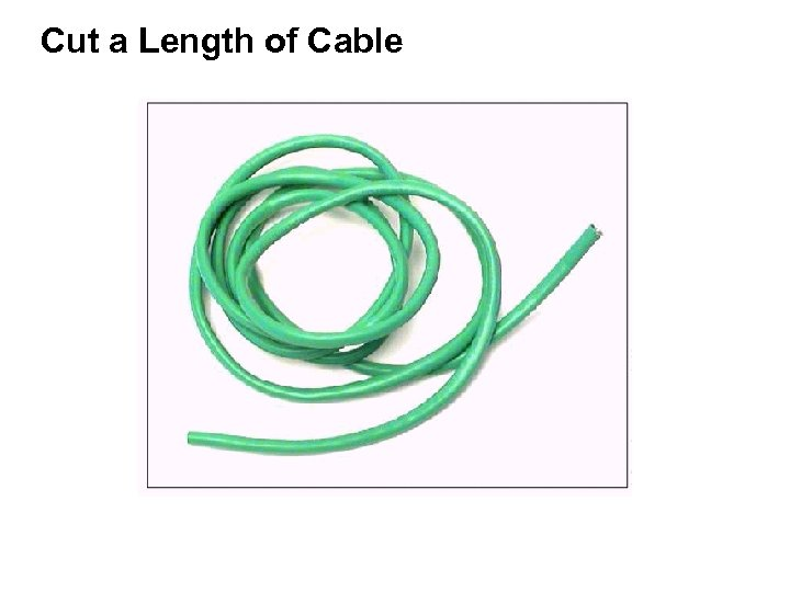 Cut a Length of Cable