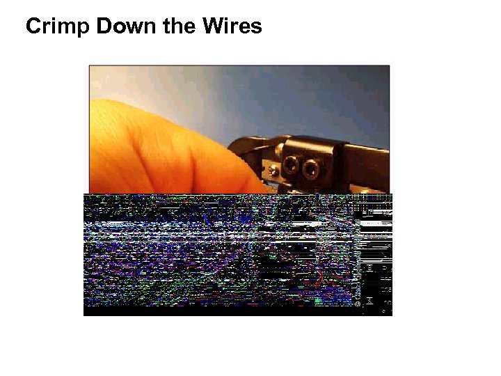 Crimp Down the Wires