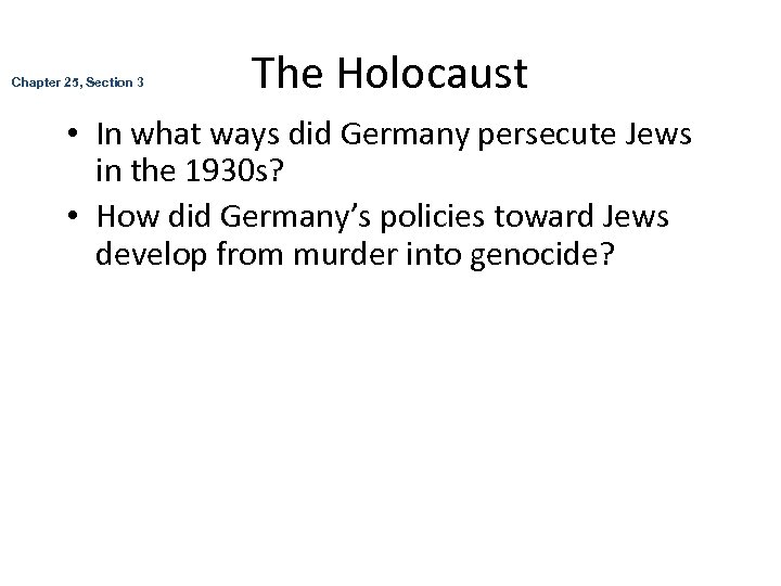 Chapter 25, Section 3 The Holocaust • In what ways did Germany persecute Jews