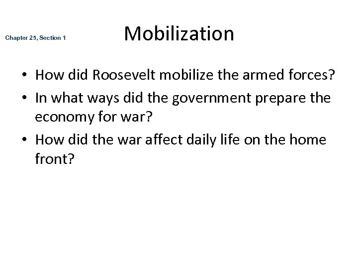 Chapter 25, Section 1 Mobilization • How did Roosevelt mobilize the armed forces? •