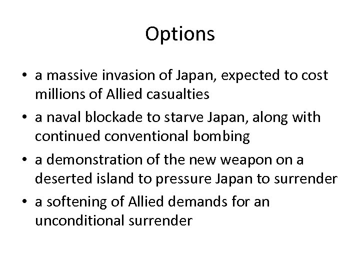 Options • a massive invasion of Japan, expected to cost millions of Allied casualties