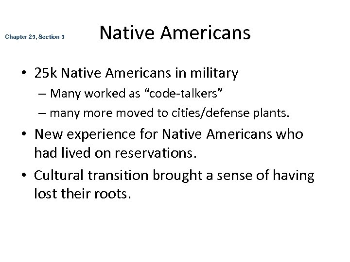 Chapter 25, Section 5 Native Americans • 25 k Native Americans in military –