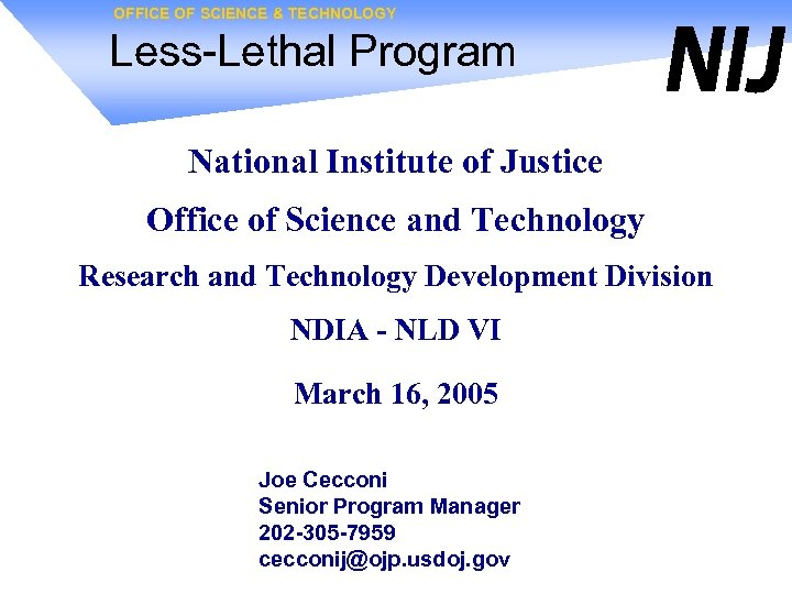 OFFICE OF SCIENCE & TECHNOLOGY Less-Lethal Program National Institute of Justice Office of Science