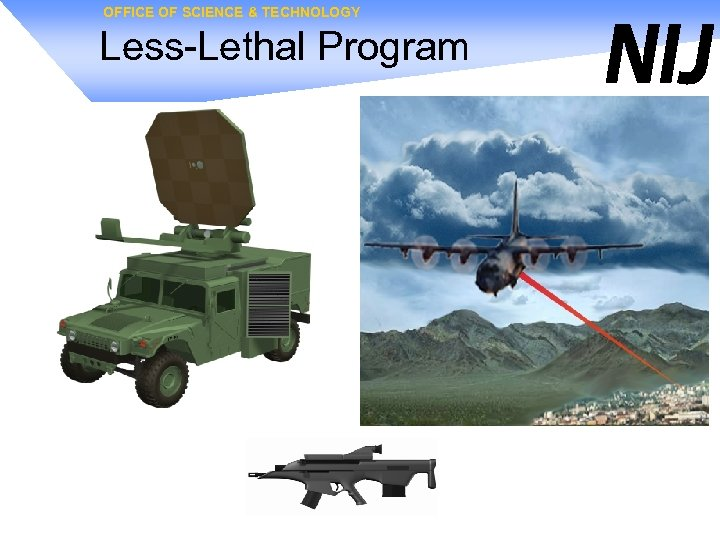 OFFICE OF SCIENCE & TECHNOLOGY Less-Lethal Program