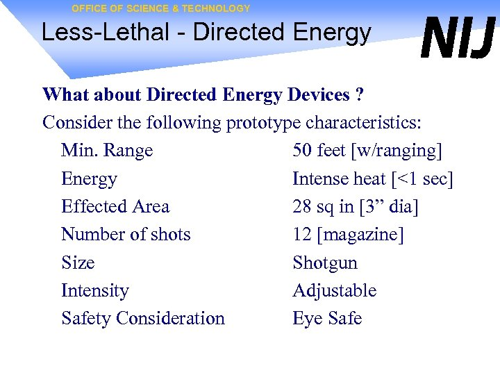 OFFICE OF SCIENCE & TECHNOLOGY Less-Lethal - Directed Energy What about Directed Energy Devices