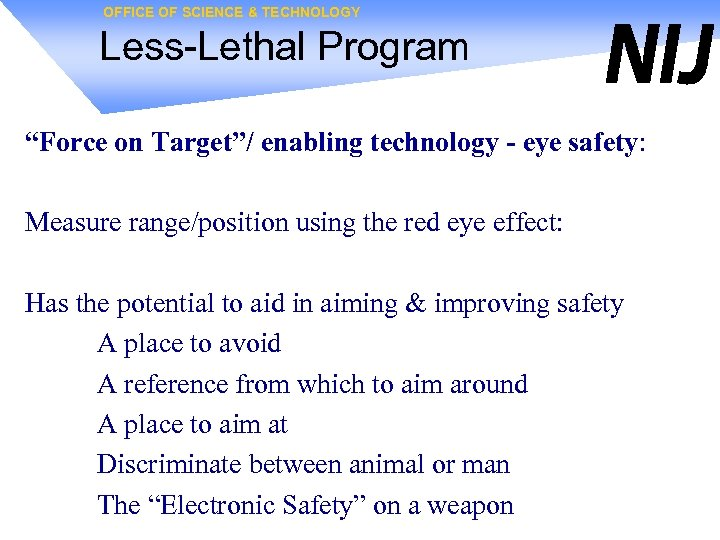 "OFFICE OF SCIENCE & TECHNOLOGY Less-Lethal Program ""Force on Target""/ enabling technology - eye"