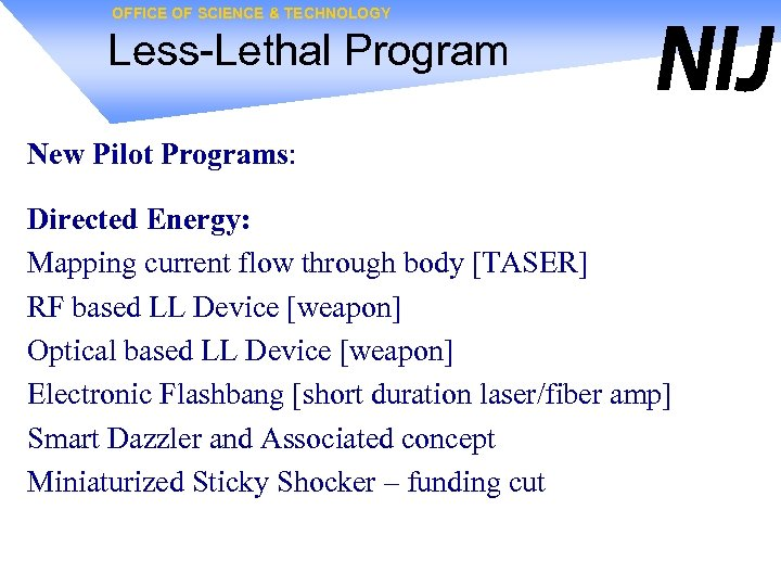 OFFICE OF SCIENCE & TECHNOLOGY Less-Lethal Program New Pilot Programs: Directed Energy: Mapping current