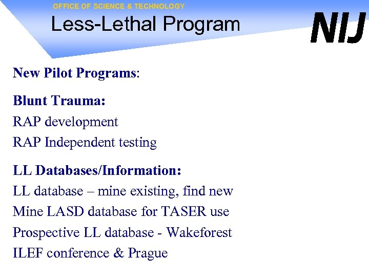 OFFICE OF SCIENCE & TECHNOLOGY Less-Lethal Program New Pilot Programs: Blunt Trauma: RAP development