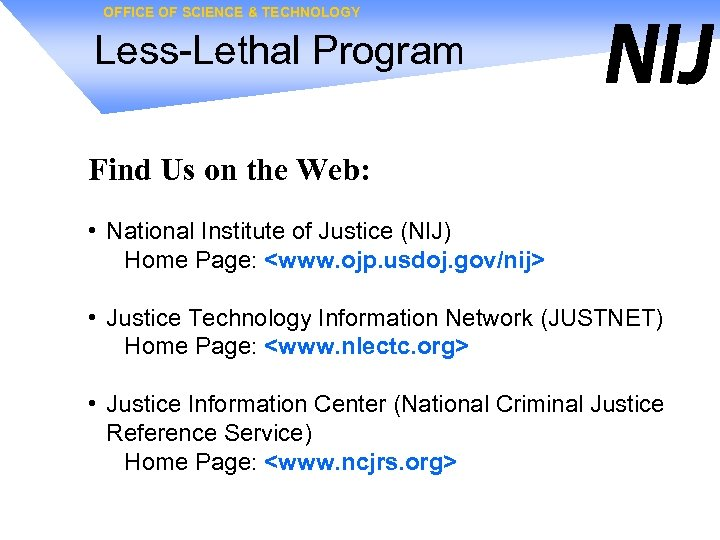 OFFICE OF SCIENCE & TECHNOLOGY Less-Lethal Program Find Us on the Web: • National